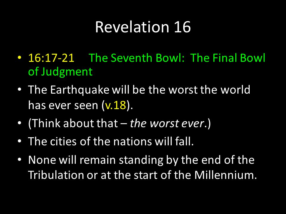 Revelation 16 16:17-21 The Seventh Bowl: The Final Bowl of Judgment