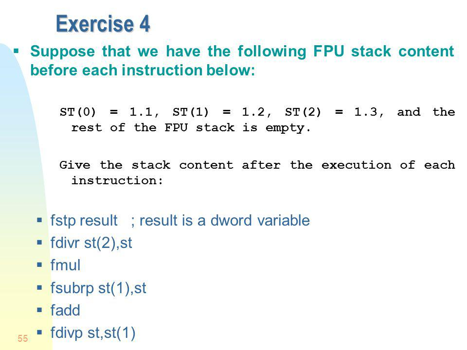 Exercise 4 Suppose that we have the following FPU stack content before each instruction below: