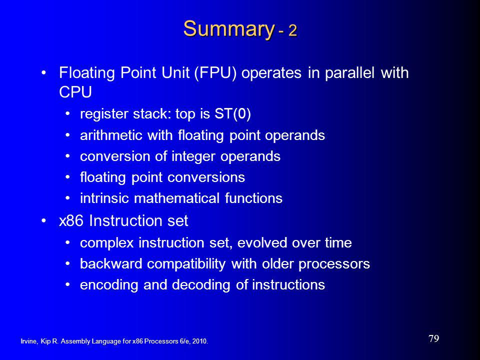 Summary - 2 Floating Point Unit (FPU) operates in parallel with CPU