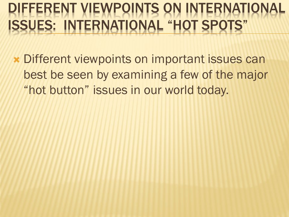 Different Viewpoints on International Issues: International Hot Spots