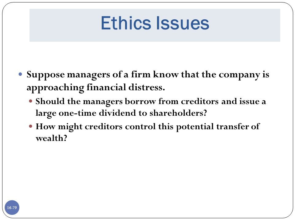 Ethics Issues Suppose managers of a firm know that the company is approaching financial distress.