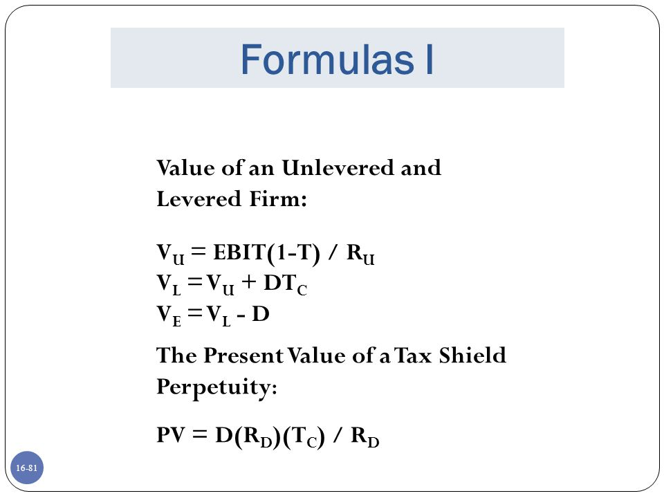 Formulas I Value of an Unlevered and Levered Firm: VU = EBIT(1-T) / RU