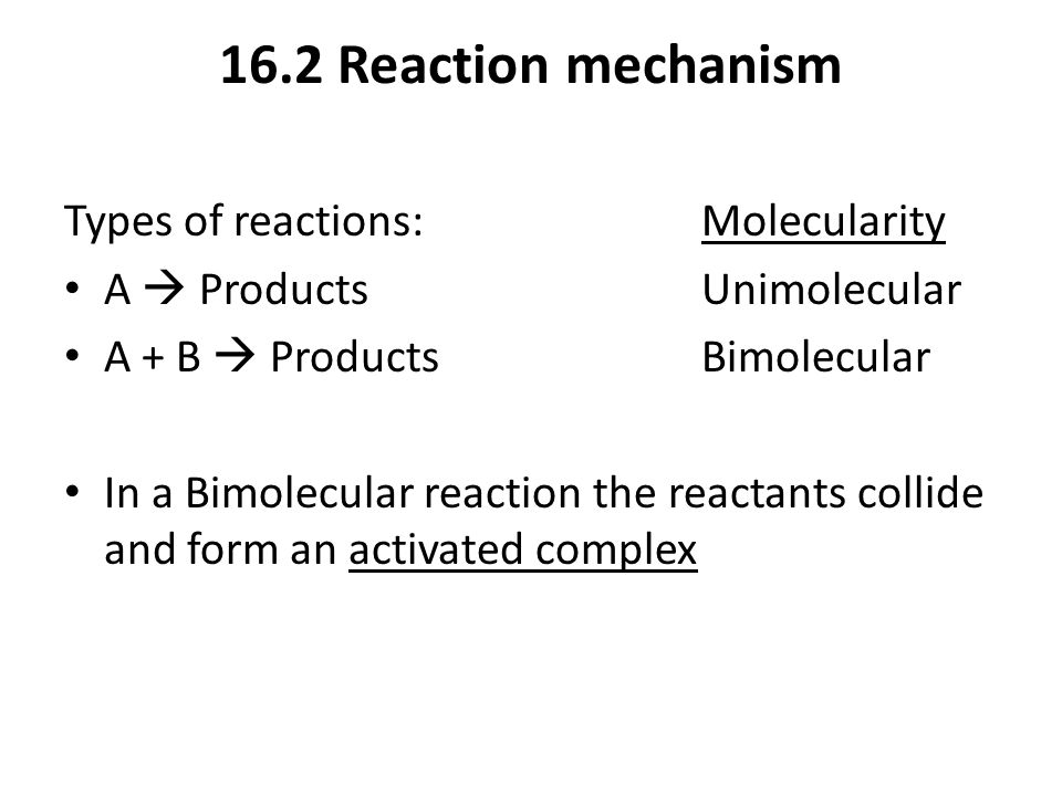 16.2 Reaction mechanism Types of reactions: Molecularity