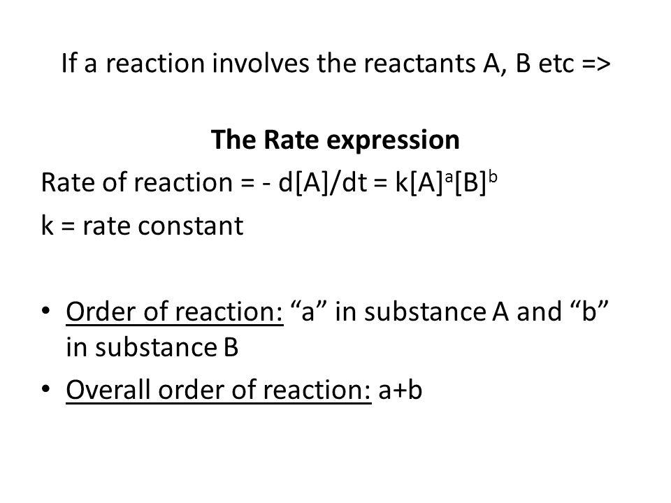 If a reaction involves the reactants A, B etc =>
