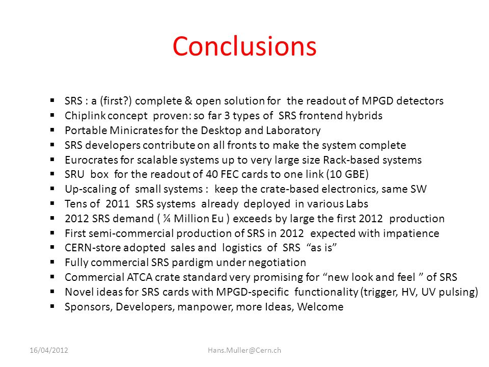 Conclusions SRS : a (first ) complete & open solution for the readout of MPGD detectors.