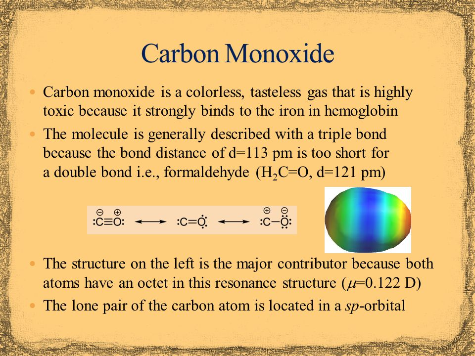 Carbon Monoxide Carbon monoxide is a colorless, tasteless gas that is highly toxic because it strongly binds to the iron in hemoglobin.