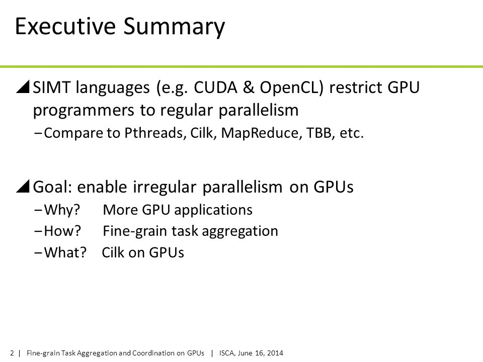 Executive Summary SIMT languages (e.g. CUDA & OpenCL) restrict GPU programmers to regular parallelism.