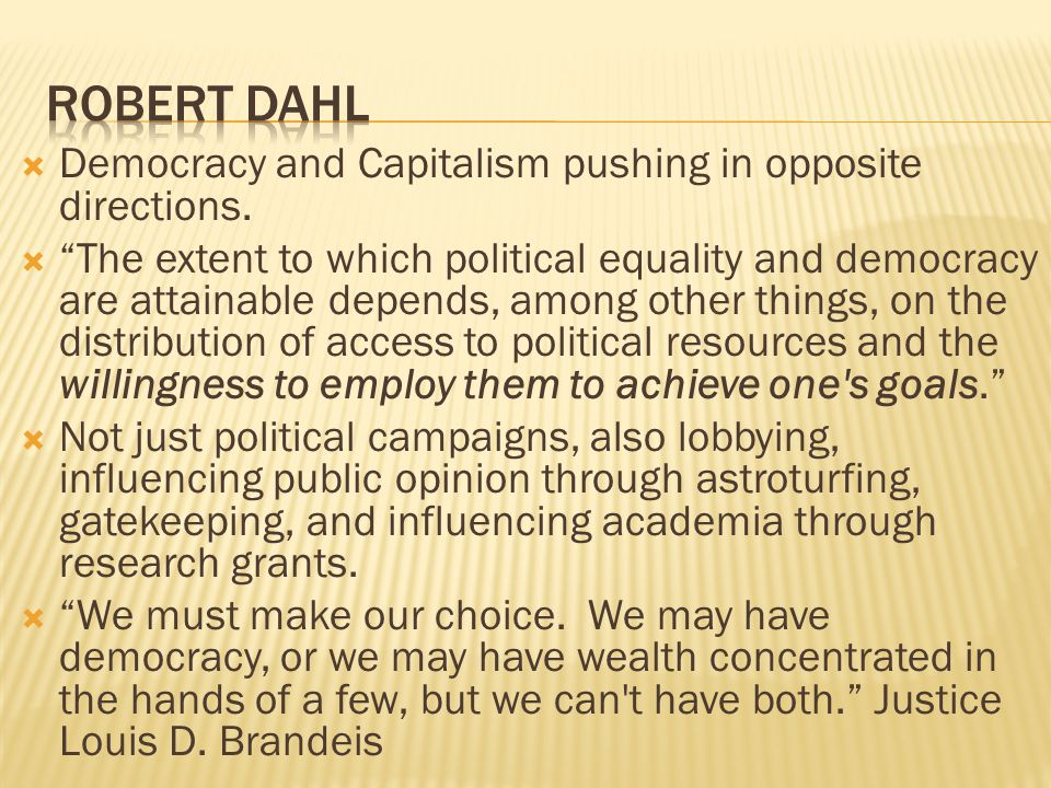 Robert Dahl Democracy and Capitalism pushing in opposite directions.