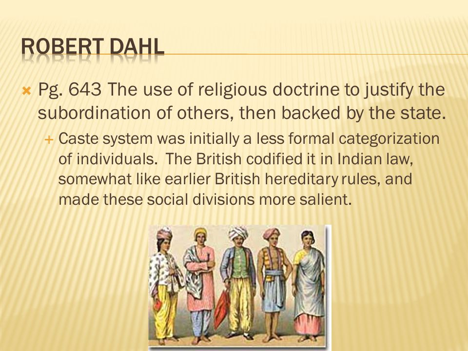 Robert Dahl Pg. 643 The use of religious doctrine to justify the subordination of others, then backed by the state.