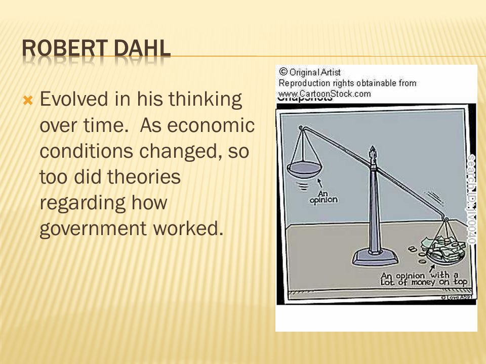 Robert Dahl Evolved in his thinking over time.
