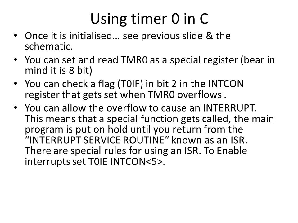 Using timer 0 in C Once it is initialised… see previous slide & the schematic.