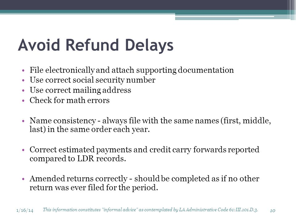 Avoid Refund Delays File electronically and attach supporting documentation. Use correct social security number.