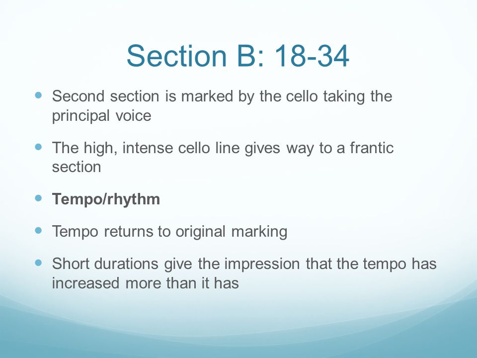 Section B: 18-34 Second section is marked by the cello taking the principal voice. The high, intense cello line gives way to a frantic section.