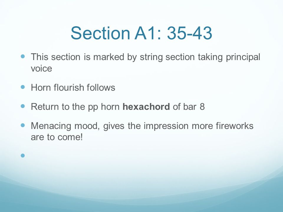Section A1: 35-43 This section is marked by string section taking principal voice. Horn flourish follows.