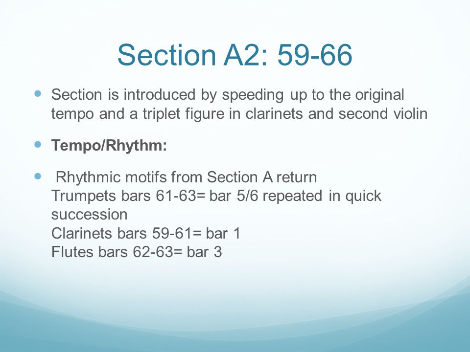 Section A2: 59-66 Section is introduced by speeding up to the original tempo and a triplet figure in clarinets and second violin.