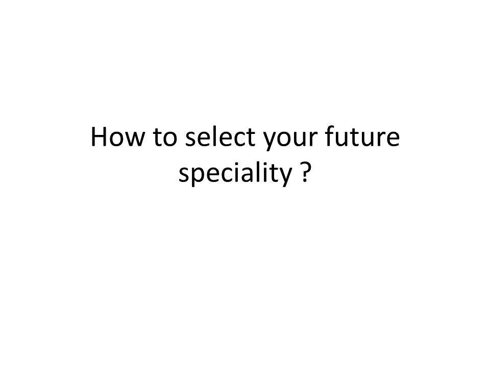 How to select your future speciality
