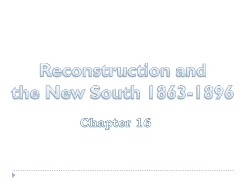 Reconstruction and the New South 1863-1896