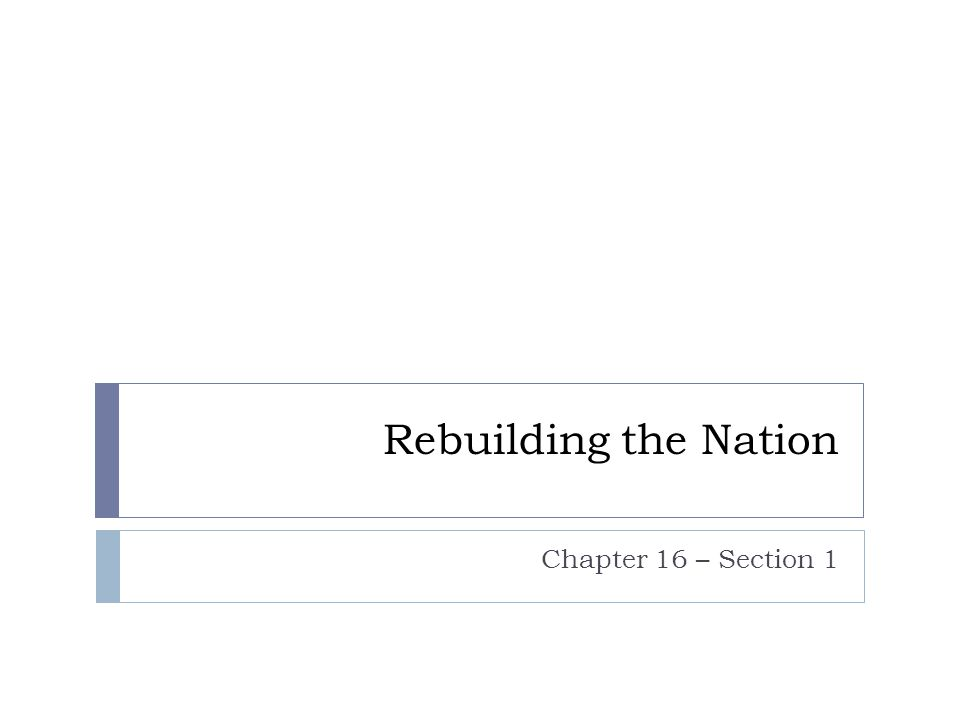 Rebuilding the Nation Chapter 16 – Section 1