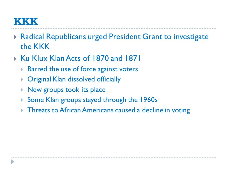KKK Radical Republicans urged President Grant to investigate the KKK