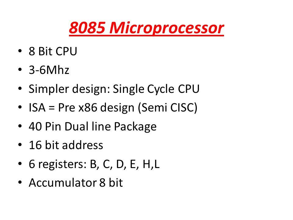 8085 Microprocessor 8 Bit CPU 3-6Mhz Simpler design: Single Cycle CPU