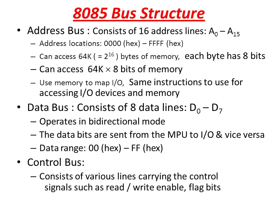 8085 Bus Structure Address Bus : Consists of 16 address lines: A0 – A15. Address locations: 0000 (hex) – FFFF (hex)