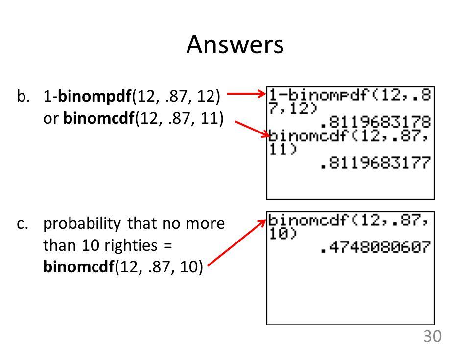 Answers 1-binompdf(12, .87, 12) or binomcdf(12, .87, 11)