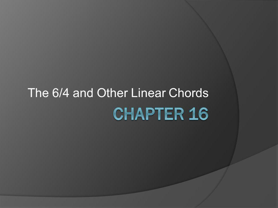 The 6/4 and Other Linear Chords