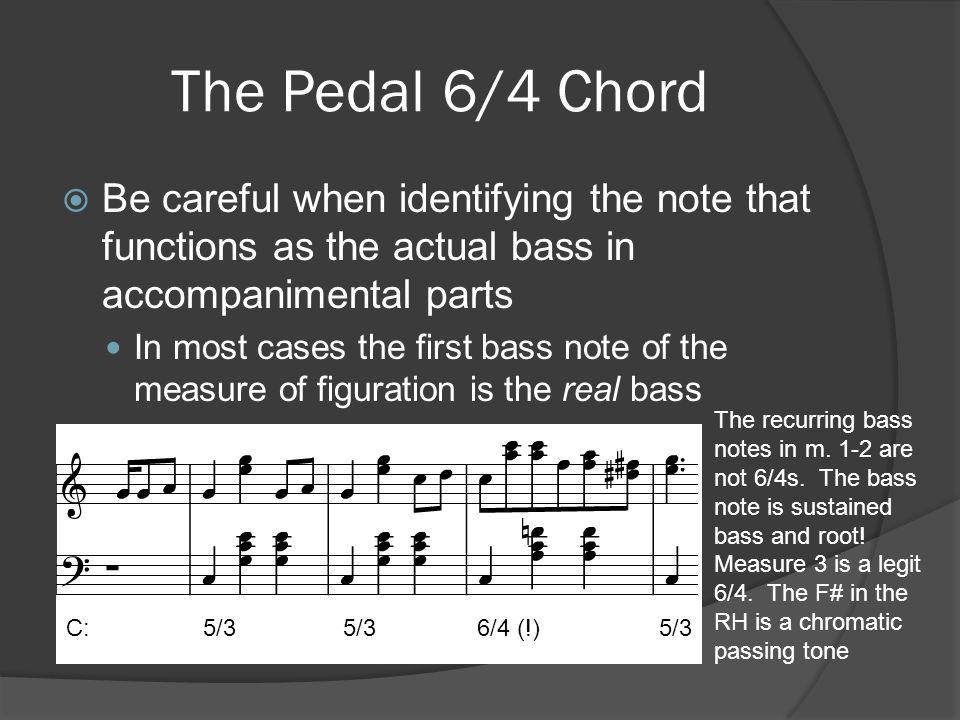 The Pedal 6/4 Chord Be careful when identifying the note that functions as the actual bass in accompanimental parts.