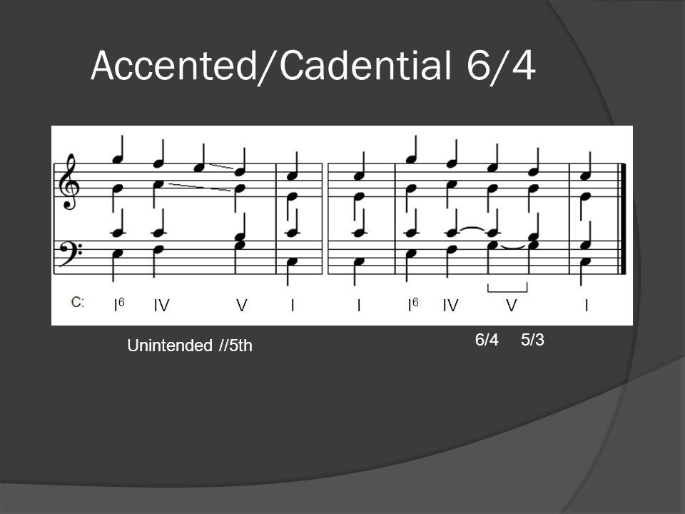Accented/Cadential 6/4 I6 IV V I I I6 IV V I.
