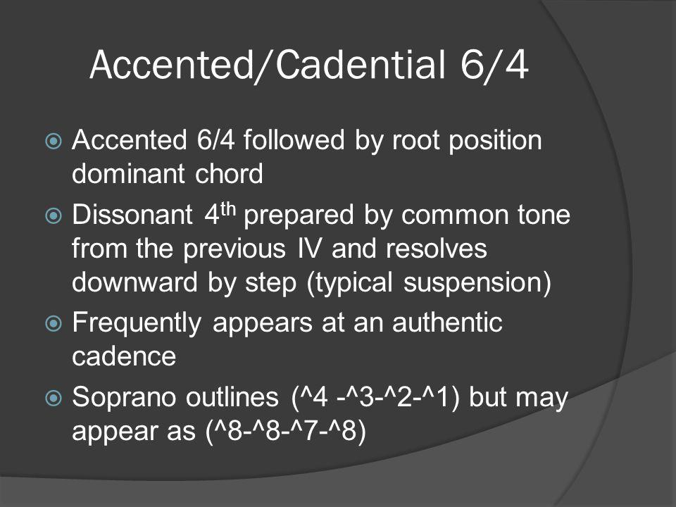 Accented/Cadential 6/4 Accented 6/4 followed by root position dominant chord.