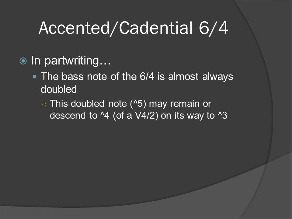 Accented/Cadential 6/4 In partwriting…