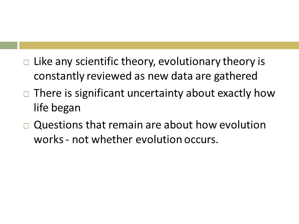 Like any scientific theory, evolutionary theory is constantly reviewed as new data are gathered