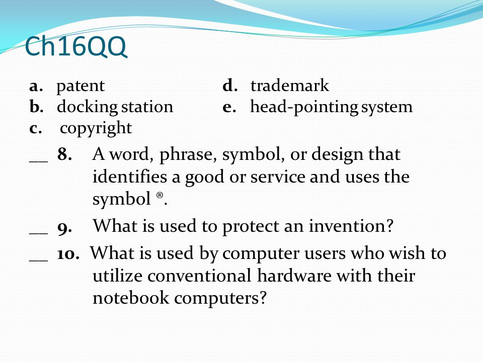 Ch16QQ a. patent d. trademark. b. docking station e. head-pointing system. c. copyright.