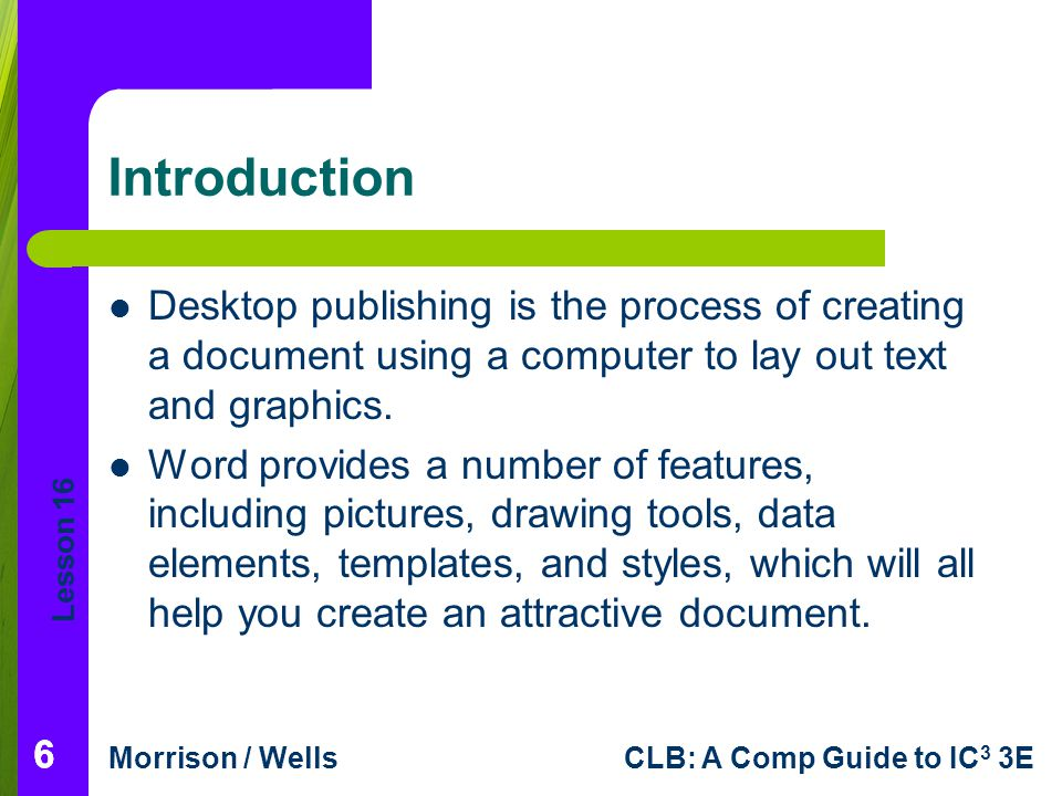 Introduction Desktop publishing is the process of creating a document using a computer to lay out text and graphics.