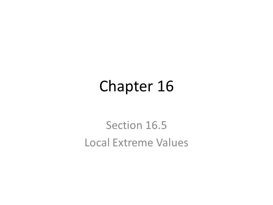 Section 16.5 Local Extreme Values