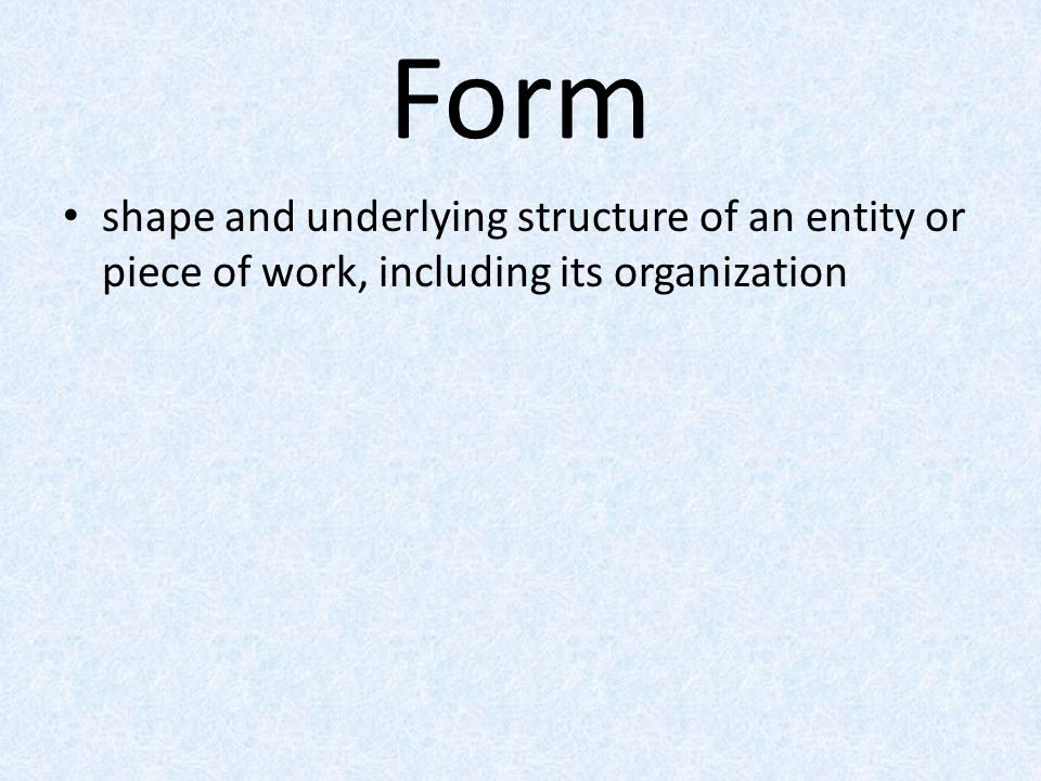 Form shape and underlying structure of an entity or piece of work, including its organization