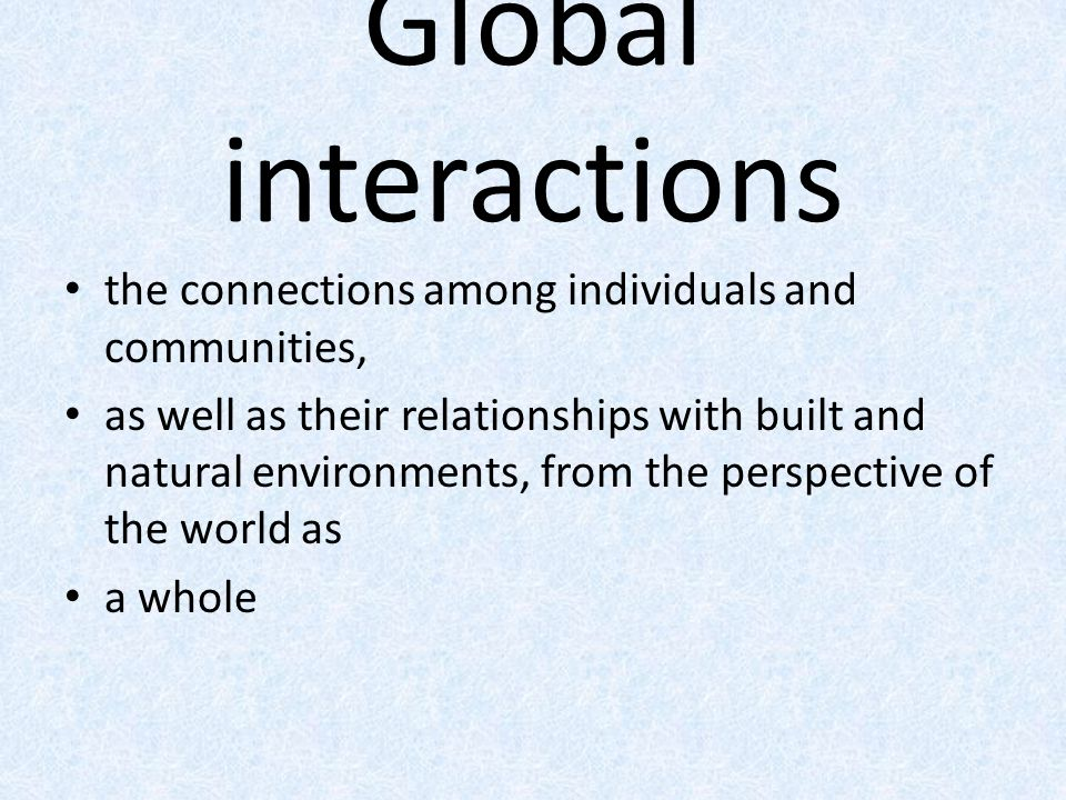 Global interactions the connections among individuals and communities,