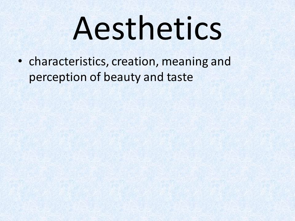 Aesthetics characteristics, creation, meaning and perception of beauty and taste