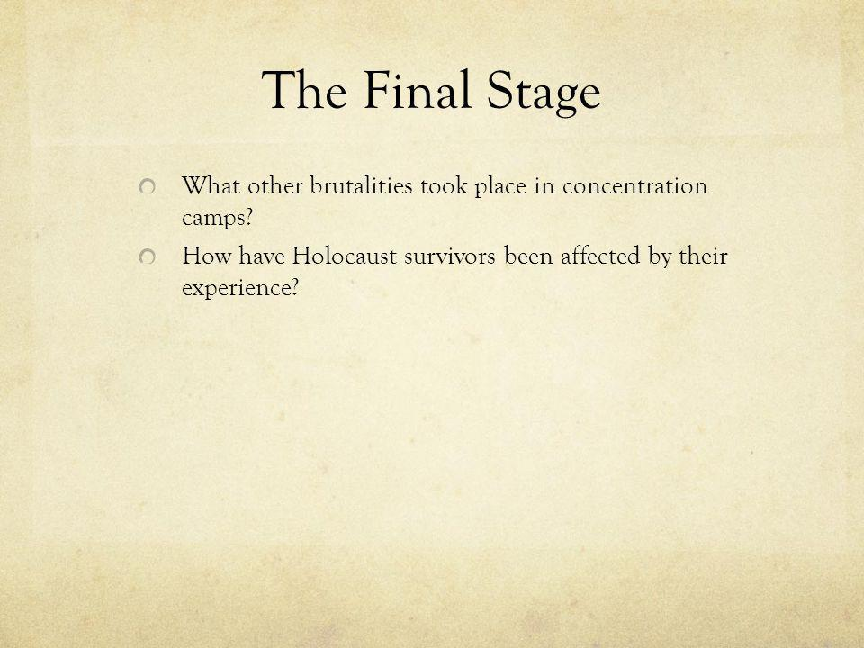 The Final Stage What other brutalities took place in concentration camps.