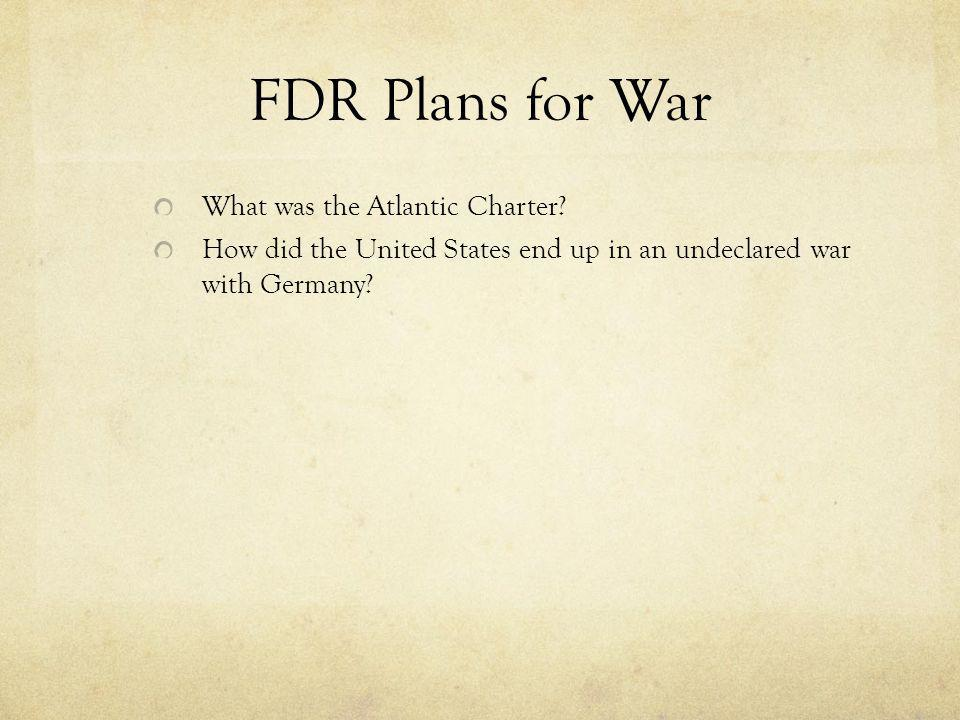 FDR Plans for War What was the Atlantic Charter