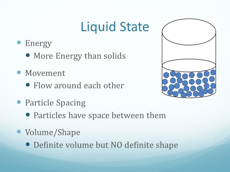 Liquid State Energy More Energy than solids Movement