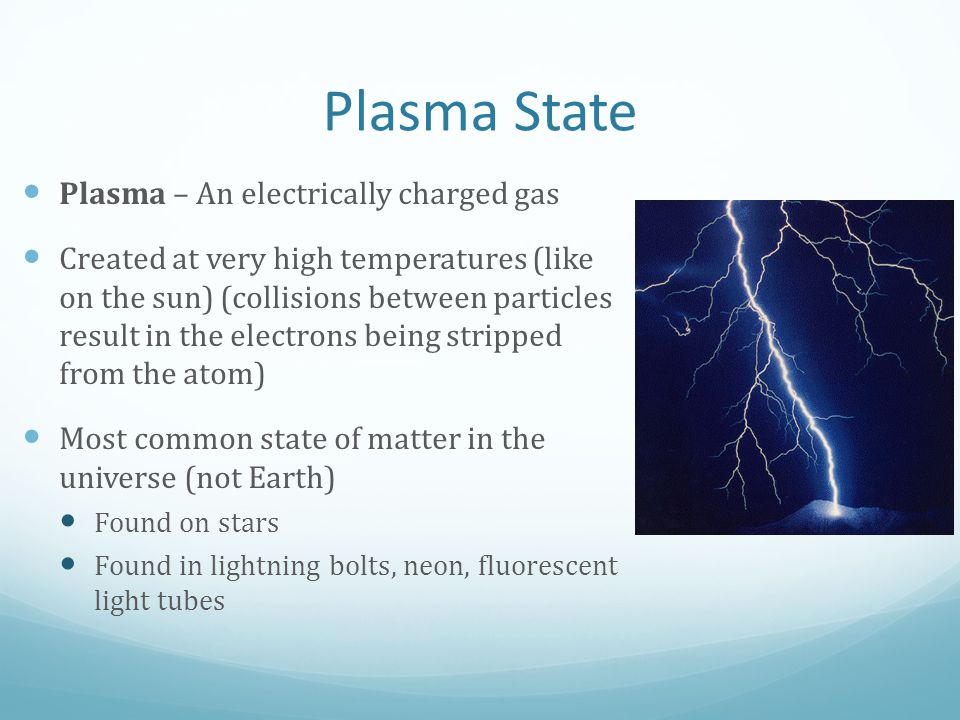 Plasma State Plasma – An electrically charged gas