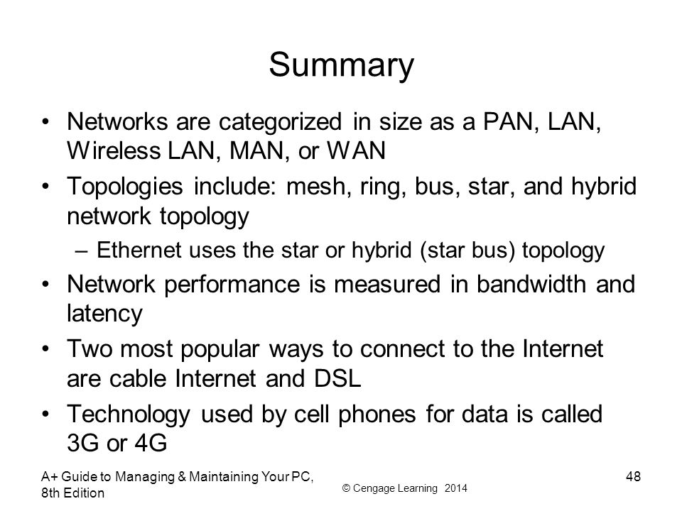 Summary Networks are categorized in size as a PAN, LAN, Wireless LAN, MAN, or WAN.