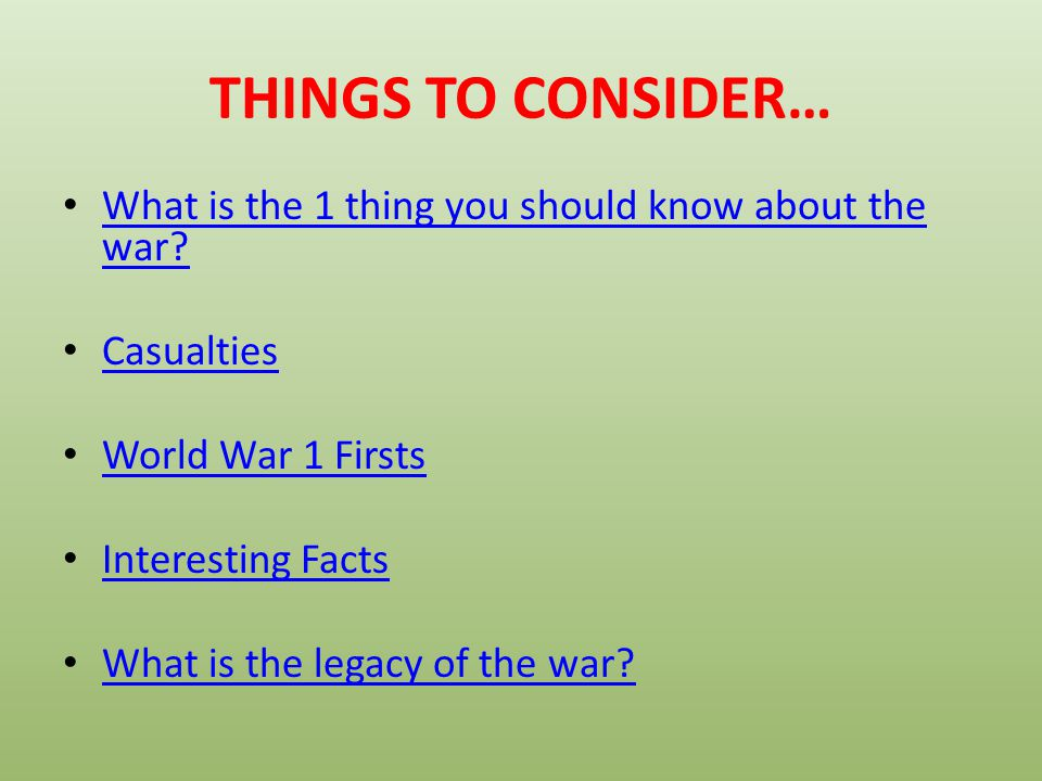 THINGS TO CONSIDER… What is the 1 thing you should know about the war