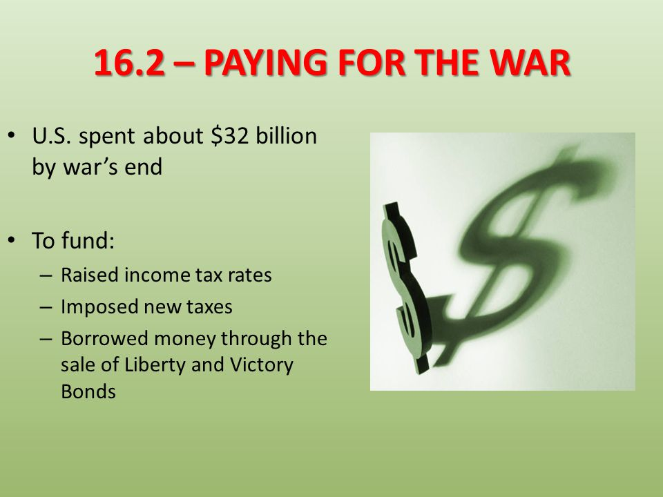 16.2 – PAYING FOR THE WAR U.S. spent about $32 billion by war's end
