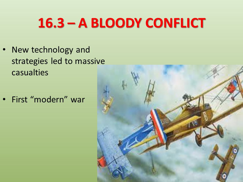 16.3 – A BLOODY CONFLICT New technology and strategies led to massive casualties First modern war