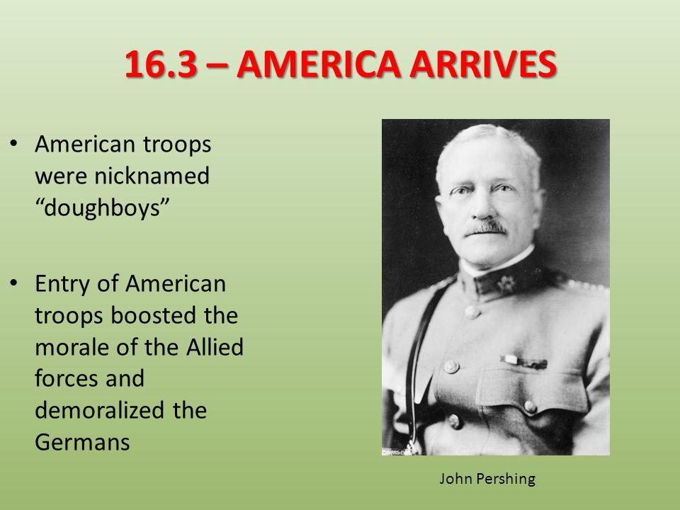 16.3 – AMERICA ARRIVES American troops were nicknamed doughboys
