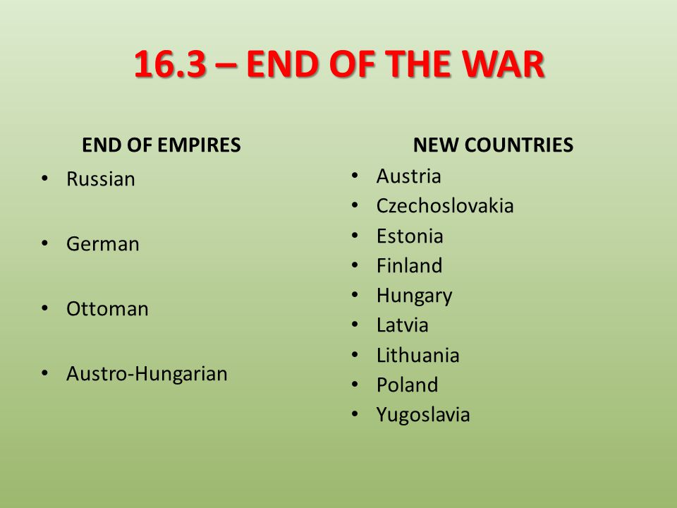 16.3 – END OF THE WAR END OF EMPIRES NEW COUNTRIES Russian German