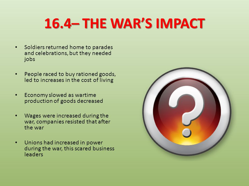 16.4– THE WAR'S IMPACT Soldiers returned home to parades and celebrations, but they needed jobs.