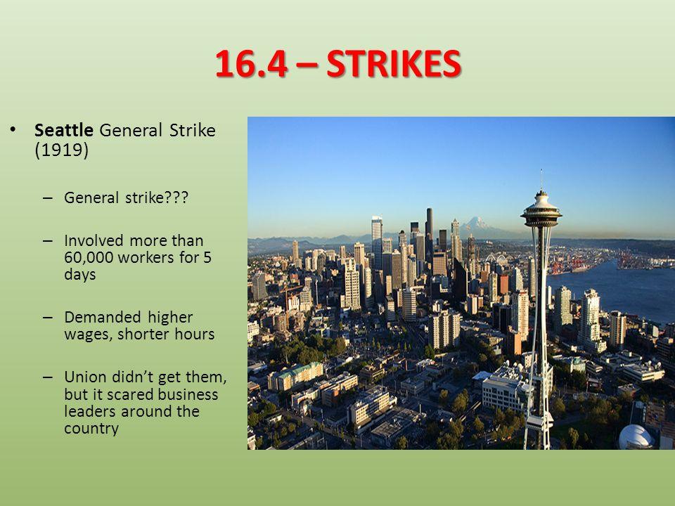 16.4 – STRIKES Seattle General Strike (1919) General strike